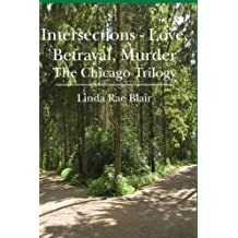 Intersections - Love, Betrayal, Murder: The Chicago Trilogy by Linda Rae Blair (2009-09-16)