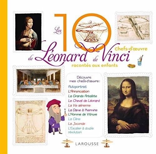 Les 10 chefs-d'oeuvre de Léonard de Vinci racontés aux enfants par From Larousse Jeunesse