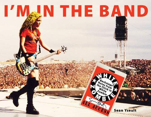 I'm In the Band: Backstage Notes from the Chick in White Zombie (Soft Skull Press)