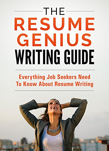 The Resume Genius Writing Guide: The Only Resume Writing Book You'll Ever Need