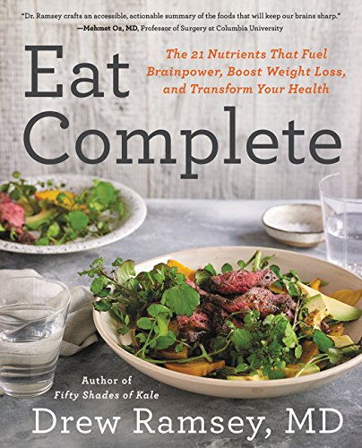 Eat Complete: The 21 Nutrients That Fuel Brainpower, Boost Weight Loss, and Transform Your Health por Drew Ramsey