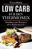 Low Carb für den Thermomix: Abnehmen mit Rezepten ohne Kohlenhydrate
