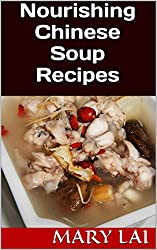 Nourishing Chinese Soup Recipes: For Health And Longevity