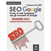 SEO Google. Guida al web marketing con gli strumenti di Google (Italian Edition)