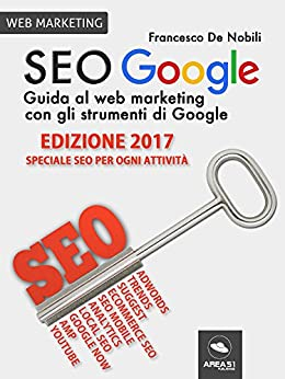SEO Google. Guida al web marketing con gli strumenti di Google di [De Nobili, Francesco]