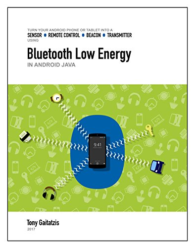 Bluetooth Low Energy in Android Java (Kindle Edition): Your Guide to Programming the Internet of Things (Bluetooth Low Energy Programming Book 2) (English Edition) Java Bluetooth