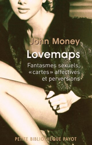 Lovemaps : Fantasmes sexuels, cartes affectives et perversions