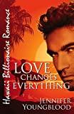Love Changes Everything (Hawaii Billionaire Romance Book 4)