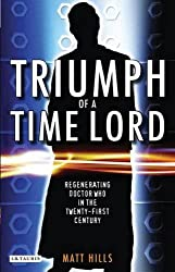 Triumph of a Time Lord: Regenerating Doctor Who in the Twenty-first Century