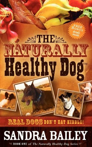 The Naturally Healthy Dog: Real Dogs Don't Eat Kibble!