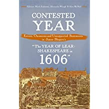 "Contested Year: Errors, Omissions and Unsupported Statements in James Shapiro's ""The Year of Lear: Shakespeare in 1606"""