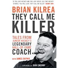They Call Me Killer: Tales from Junior Hockey's Legendary Hall-of-Fame Coach