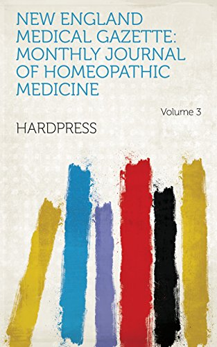 New England Medical Gazette: Monthly Journal of Homeopathic Medicine Volume 3 (English Edition) (Journal New Medical England)