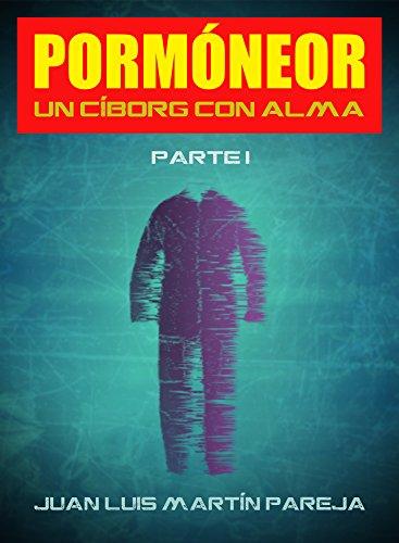 Pormóneor, un cíborg con alma por Juan Luis Martín Pareja
