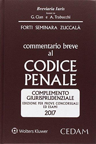 Commentario breve al Codice penale. Complemento giurisprudenziale. Edizione per prove concorsuali ed esami 2017 di Gabrio Forti
