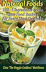 Natural Foods: 100 - 5 Ingredients or Less, Raw Food Recipes for Every Meal Occasion: 2