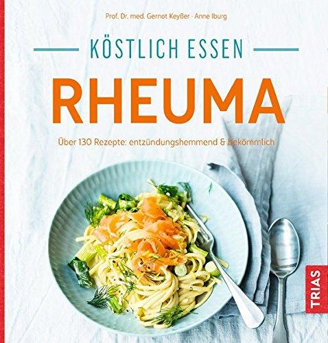 Köstlich essen - Rheuma: Über 130 Rezepte: entzündungshemmend & bekömmlich