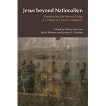 Jesus Beyond Nationalism: Constructing the Historical Jesus in a Period of Cultural Complexity (BibleWorld)