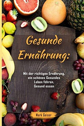 Gesunde Ernährung: Mit der richtigen Ernährung, ein schönes Gesundes Leben führen, Gesund essen
