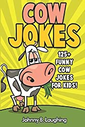 Cow Jokes: 125+ Funny Cow Jokes for Kids (Animal Jokes) (Volume 4) by Johnny B. Laughing (2016-06-12)