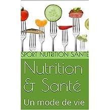 Nutrition & Santé: Un mode de vie