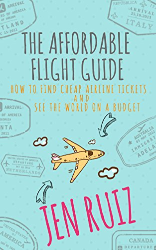 The Affordable Flight Guide: How to Find Cheap Airline Tickets and See the World on a Budget (English Edition) (Airline Ticket)