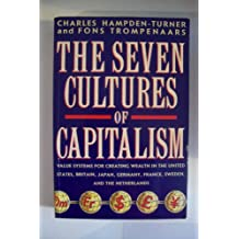 The Seven Cultures of Capitalism: Value Systems for Creating Wealth in Britain, the United States, Germany, France, Japan, Sweden and the Netherlands
