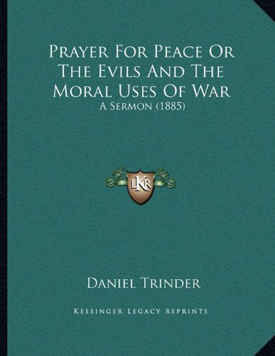 Prayer for Peace or the Evils and the Moral Uses of War: A Sermon (1885)
