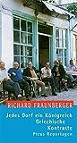 Jedes Dorf ein Königreich: Griechische Kontraste (Picus Reportagen) - Richard Fraunberger