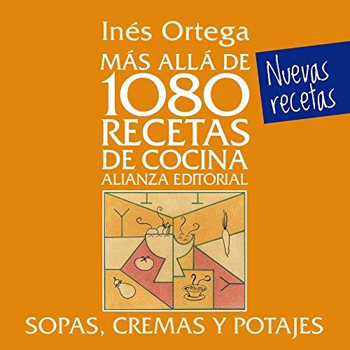 Más allá de 1080 recetas de cocina. Sopas, cremas y potajes (Libros Singulares (Ls)) por Inés Ortega