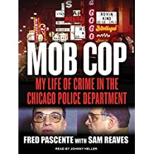 Mob Cop: My Life of Crime in the Chicago Police Department by Fred Pascente (2015-06-01)