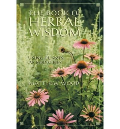 The Book of Herbal Wisdom: Using Plants as Medicine (Paperback) - Common