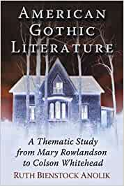 Anolik R American Gothic Literature A Thematic Study From Mary Rowlandson To Colson Whitehead Anolik Ruth Bienstock Fremdsprachige Bücher