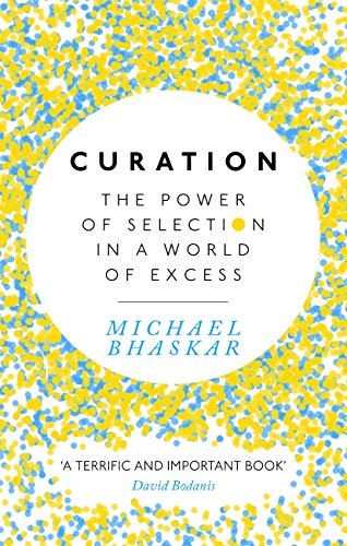 Curation: The power of selection in a world of excess (English Edition) por Michael Bhaskar