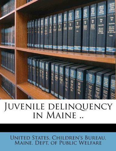 Juvenile delinquency in Maine ..