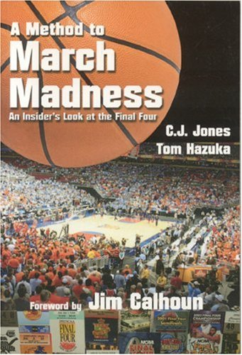 A Method to March Madness: An Insider's Look at the Final Four por C J Jones