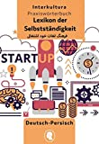 Lexikon der Selbstständigkeit: Deutsch-Persisch / Persisch-Deutsch (Praxiswörterbuch für die Arbeitswelt)