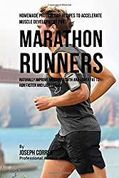 Homemade Protein Bar Recipes to Accelerate Muscle Development for Marathon Runners: Naturally improve muscle growth and lower fat to run faster and last longer by Joseph Correa (2015-11-09)