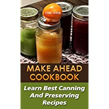 Make Ahead Cookbook: Learn Best Canning And Preserving Recipes (English Edition)