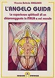 L'angelo guida. Le esperienze spirituali di un chiaroveggente in Italia e nel mondo