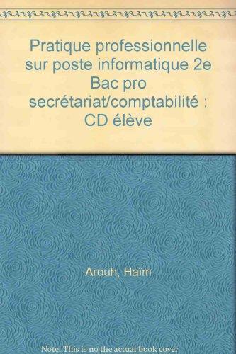 Pratique professionnelle sur poste informatique 2e Bac pro secrétariat/comptabilité : CD élève par Haïm Arouh, Thierry Mercou