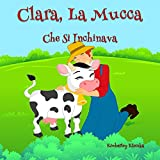 Clara, La Mucca Che Si Inchinava (Friendship Series Vol. 1) (Italian Edition)