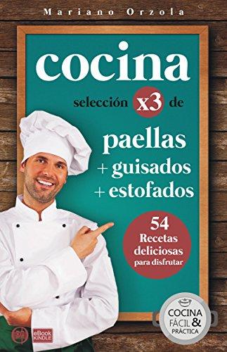 COCINA X3: PAELLAS + GUISADOS + ESTOFADOS: 54 deliciosas recetas para disfrutar (Colección Cocina Fácil & Práctica nº 97) por Mariano Orzola