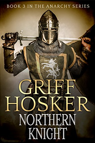 Northern Knight (The Anarchy Series Book 3) (English Edition) par Griff Hosker