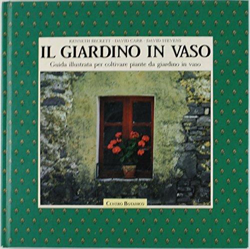 il giardino in vaso. guida illustrata per coltivare piante da giardino in vaso.