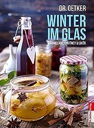 Winter im Glas: Marmelade, Chutney & Likör