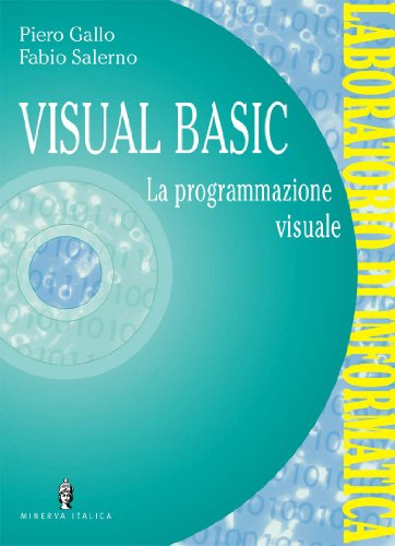 Informatica generale. Laboratorio di informatica. Visual Basic. Per le Scuole superiori