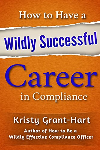 How to Have a Wildly Successful Career in Compliance por Kristy Grant-Hart