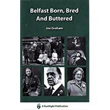Belfast Born, Bred And Buttered