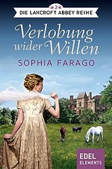 Verlobung wider Willen (Die Lancroft Abbey Reihe 2) von [Farago, Sophia]